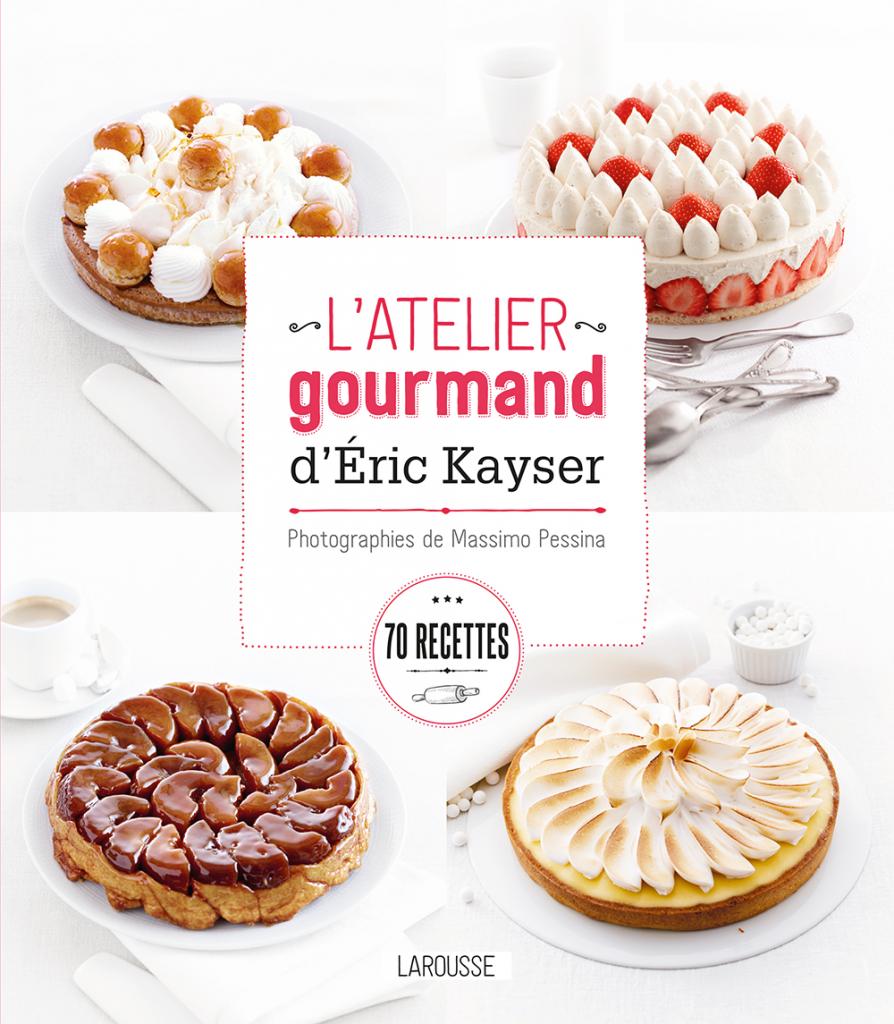 L'atelier gourmand d'Eric Kayser – Larousse - Photographies de Massimo Pessina