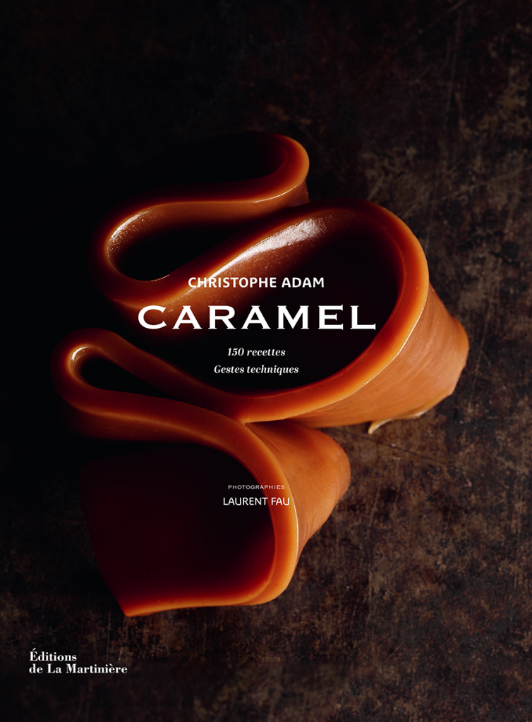 Caramel de Christophe Adam, Éditions de La Martinière Photographies de Laurent Fau