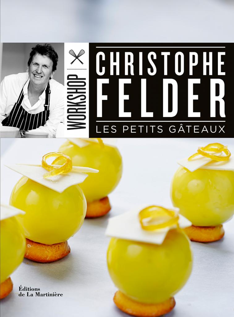 Les Petits Gâteaux de Christophe Felder - Editions de La Martinière - Photographies de Jean-Claude Amiel