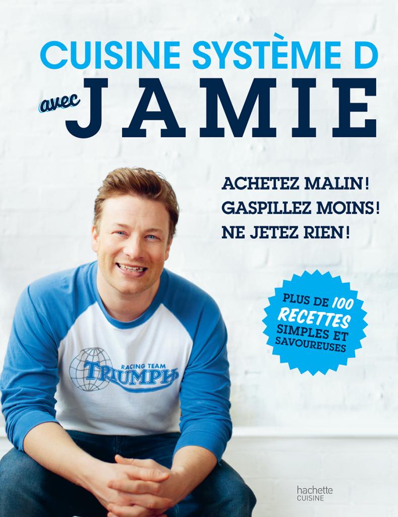 Cuisine système D avec Jamie de Jamie Oliver – Hachette Cuisine